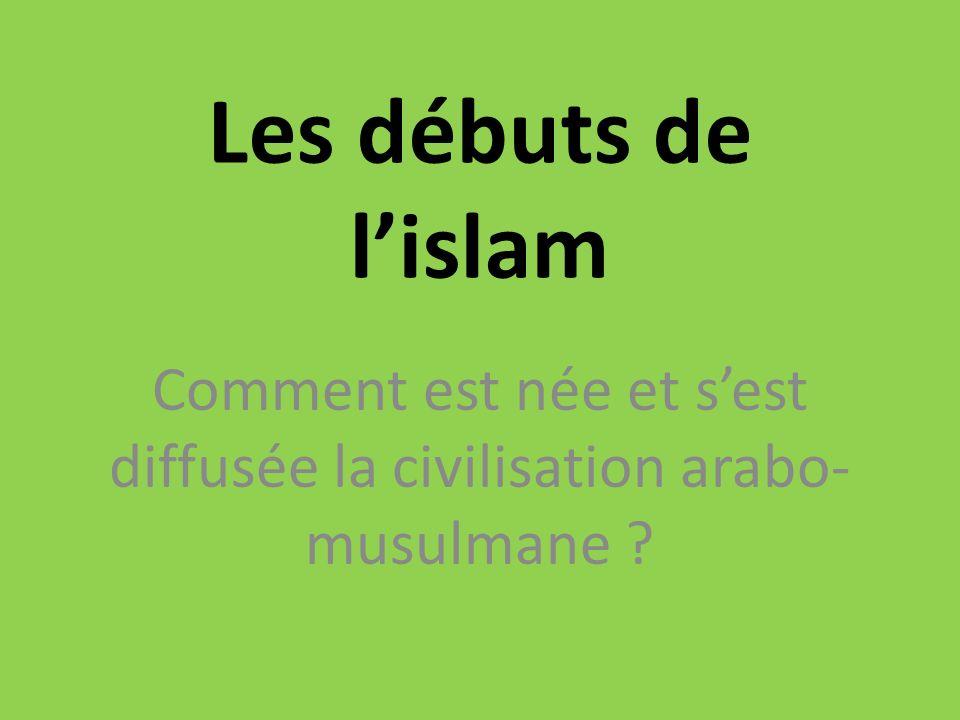 Comment est née et s'est diffusée la civilisation arabo-musulmane