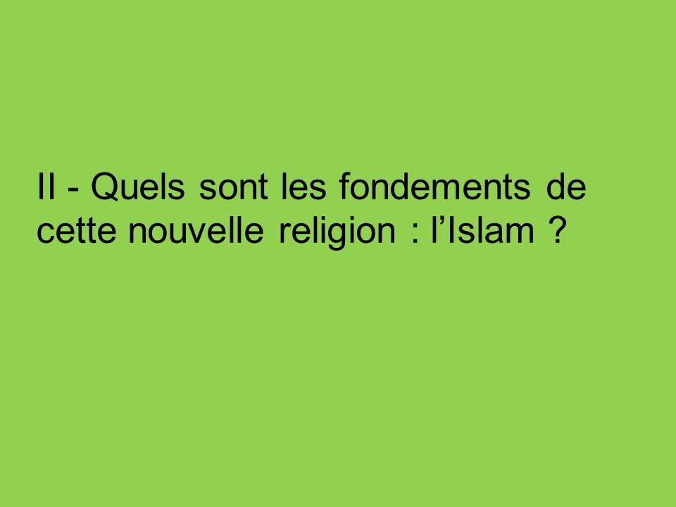 II - Quels sont les fondements de cette nouvelle religion : l'Islam