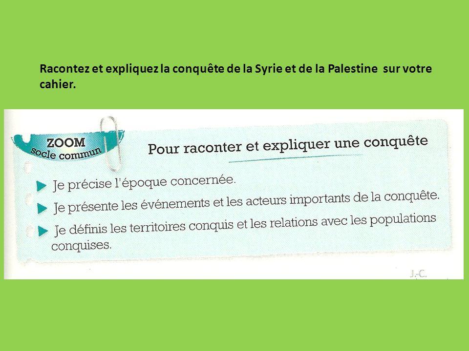 Racontez et expliquez la conquête de la Syrie et de la Palestine sur votre cahier.