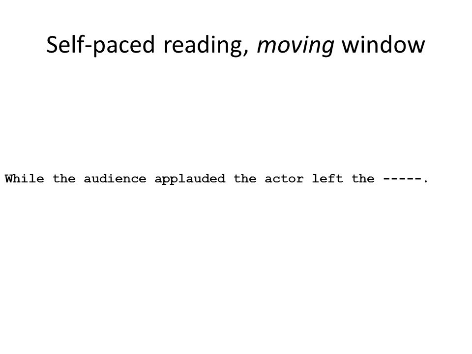 Self-paced reading, moving window