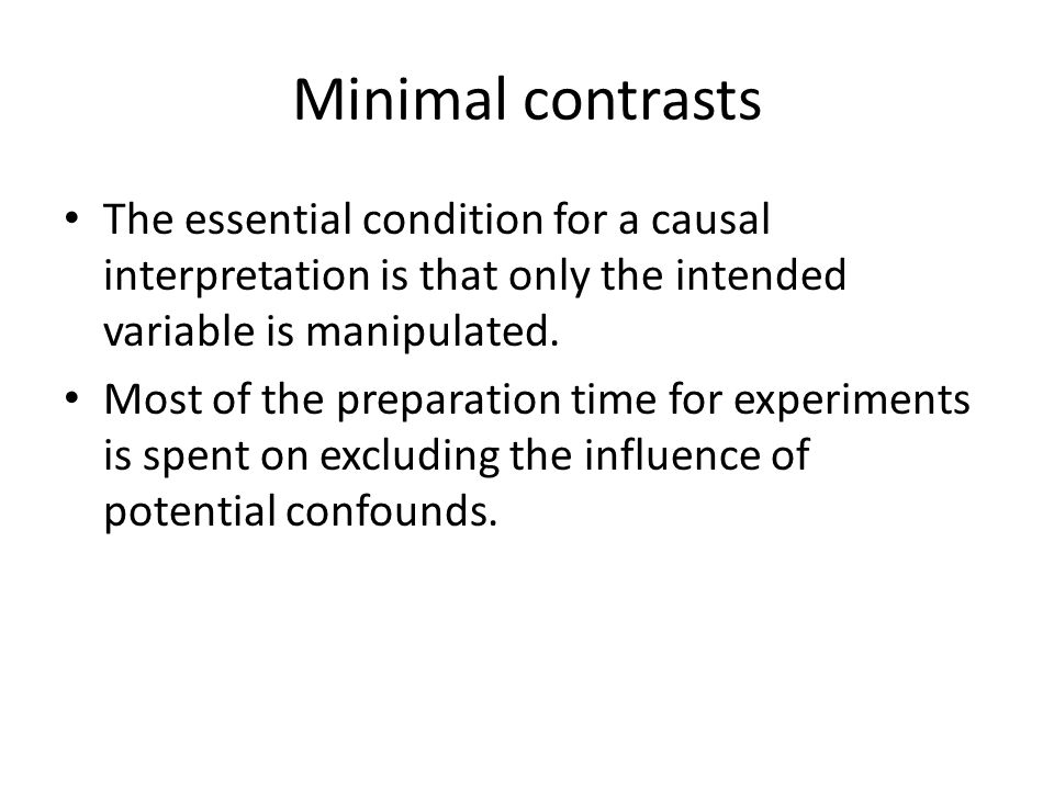 Minimal contrasts The essential condition for a causal interpretation is that only the intended variable is manipulated.