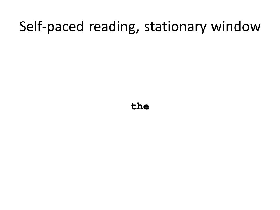 Self-paced reading, stationary window