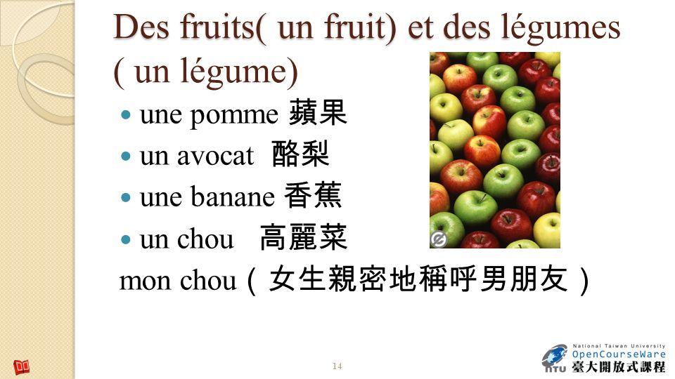 Des fruits( un fruit) et des légumes ( un légume)