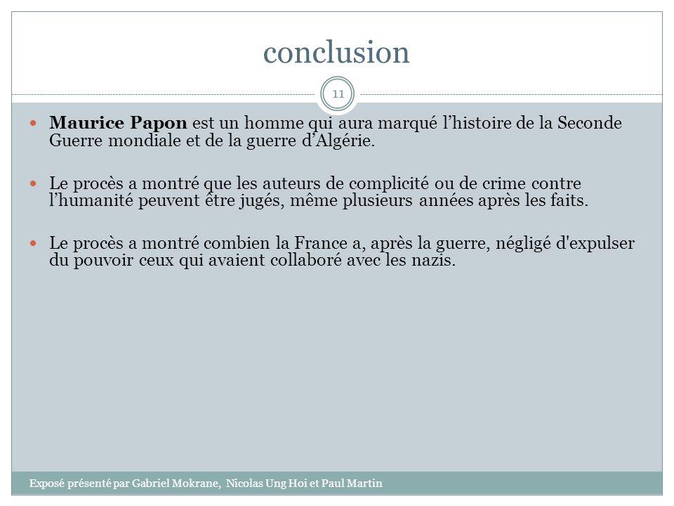 conclusion Maurice Papon est un homme qui aura marqué l'histoire de la Seconde Guerre mondiale et de la guerre d'Algérie.