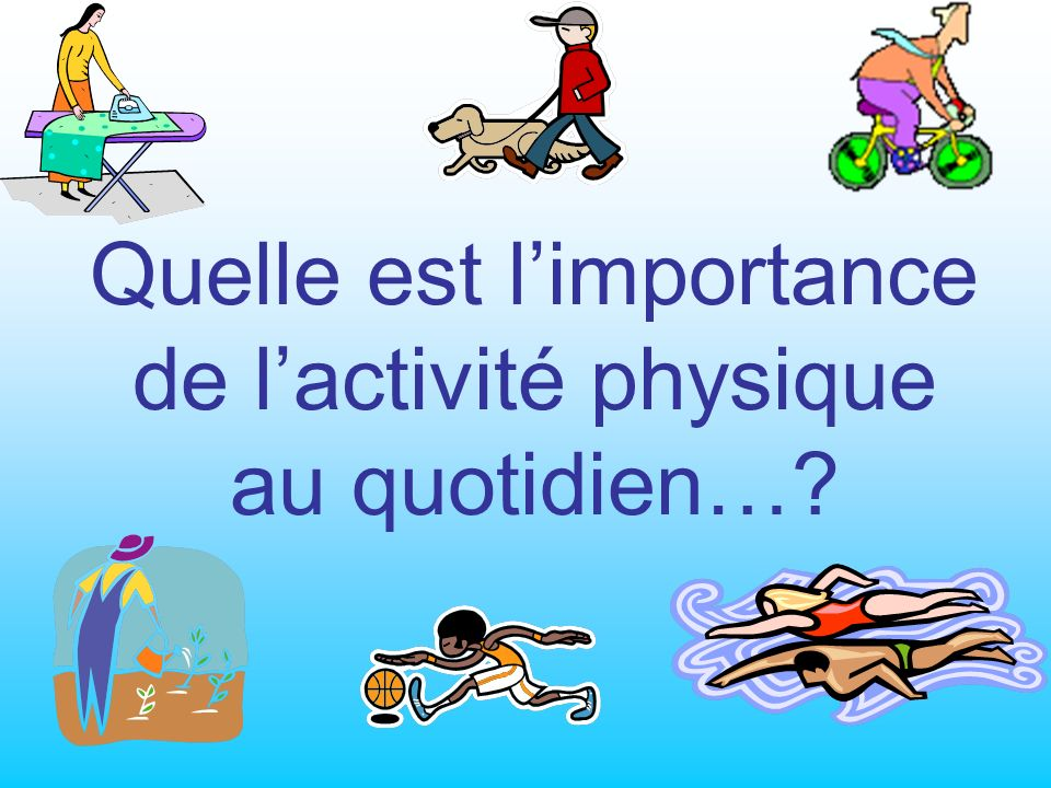 Quelle est l'importance de l'activité physique au quotidien…