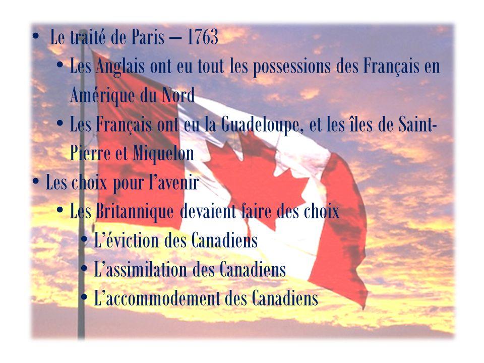 Le traité de Paris – 1763 Les Anglais ont eu tout les possessions des Français en Amérique du Nord.