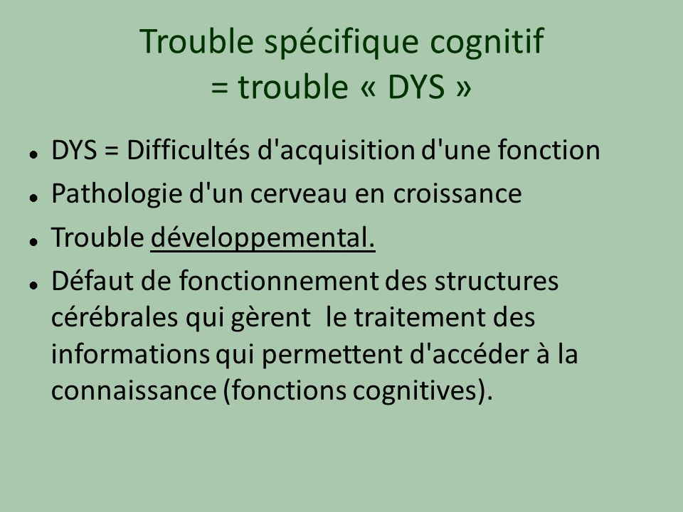 Trouble spécifique cognitif = trouble « DYS »