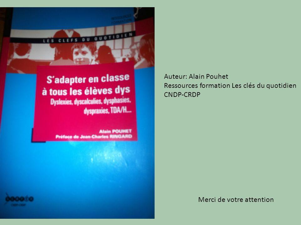 Auteur: Alain Pouhet Ressources formation Les clés du quotidien CNDP-CRDP Merci de votre attention