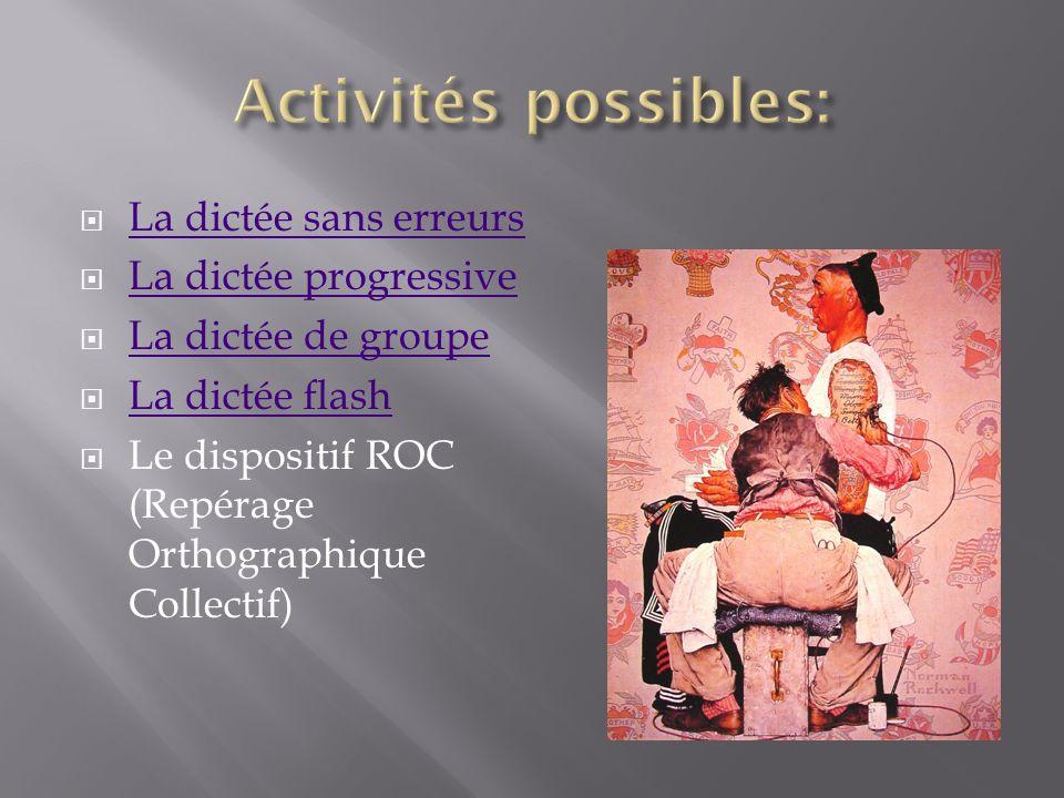 Activités possibles: La dictée sans erreurs La dictée progressive