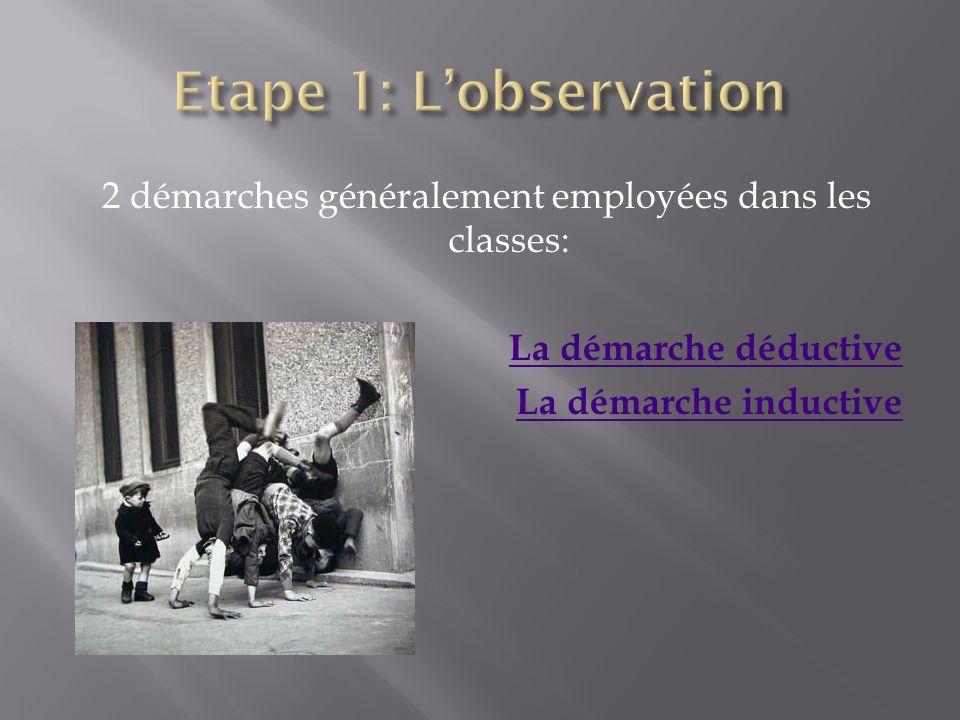 Etape 1: L'observation 2 démarches généralement employées dans les classes: La démarche déductive La démarche inductive