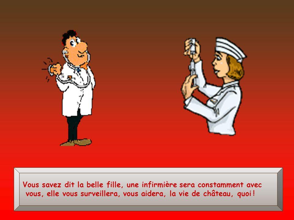 Vous savez dit la belle fille, une infirmière sera constamment avec