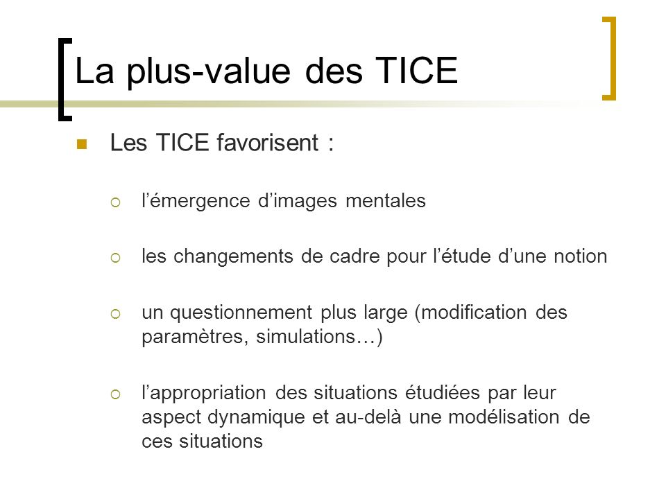 La plus-value des TICE Les TICE favorisent :