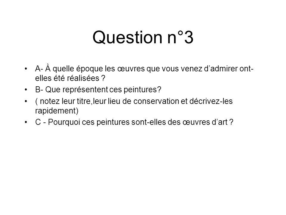 Question n°3 A- À quelle époque les œuvres que vous venez d'admirer ont-elles été réalisées B- Que représentent ces peintures
