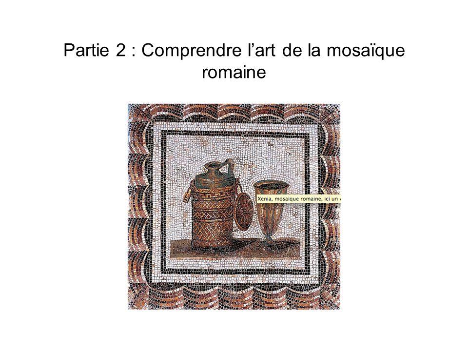 Partie 2 : Comprendre l'art de la mosaïque romaine