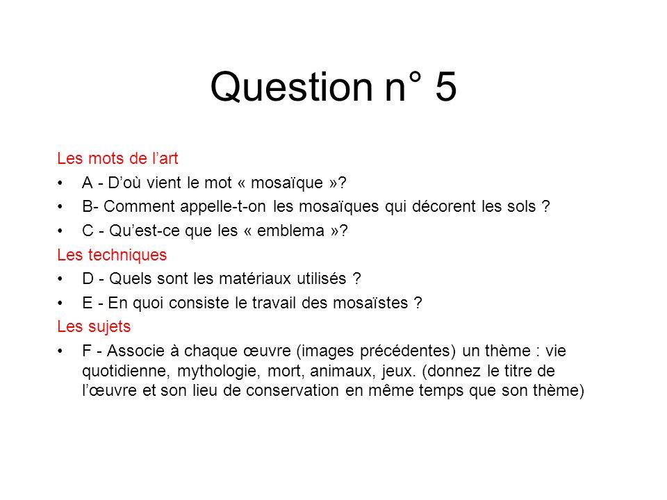 Question n° 5 Les mots de l'art A - D'où vient le mot « mosaïque »