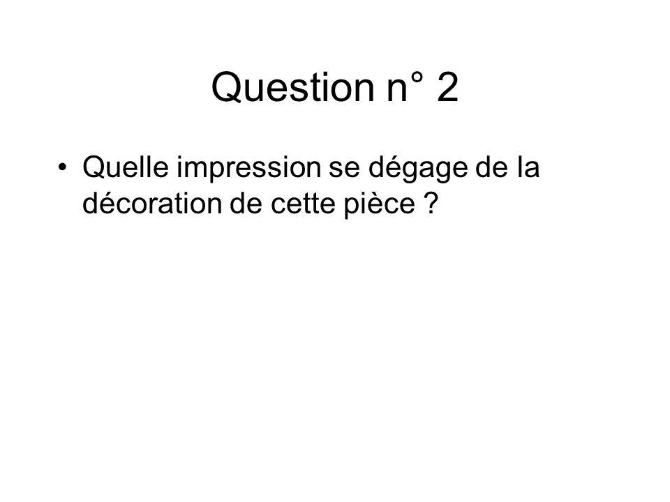 Question n° 2 Quelle impression se dégage de la décoration de cette pièce