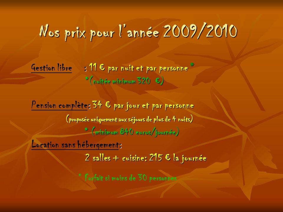 Nos prix pour l'année 2009/2010 Gestion libre : 11 € par nuit et par personne * *(nuitée minimum 320 €)