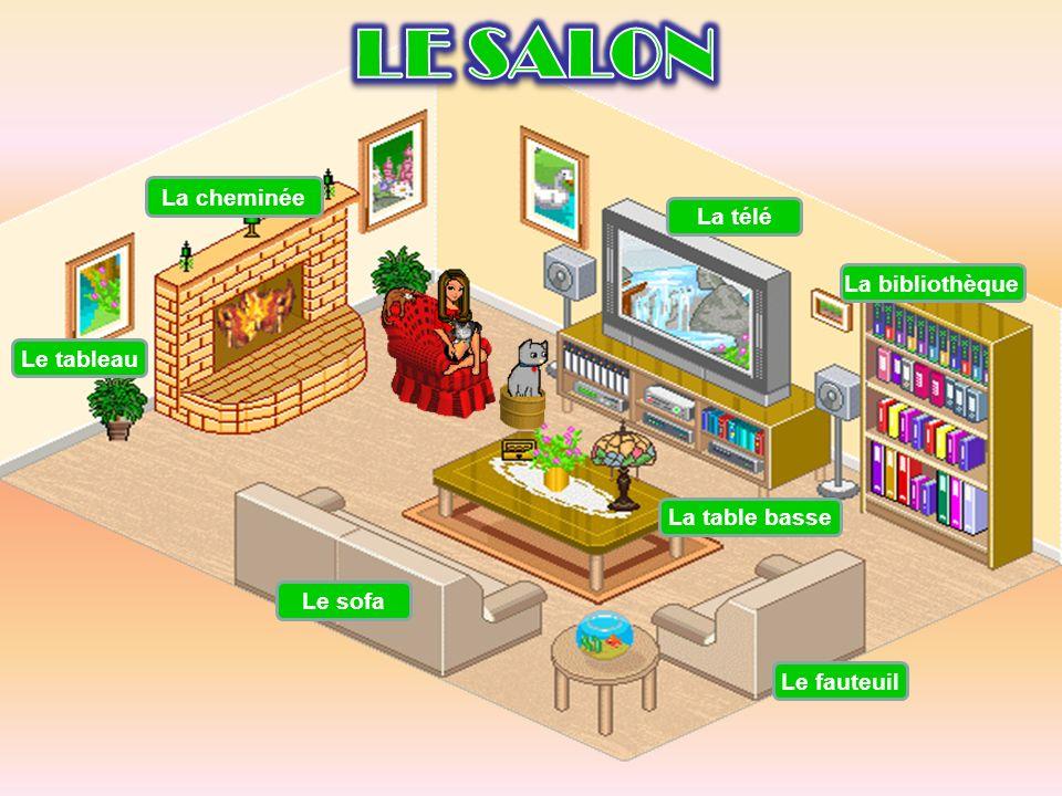 LE SALON La cheminée La télé La bibliothèque Le tableau La table basse