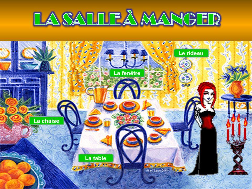 LA SALLE À MANGER Le rideau La fenêtre La chaise La table