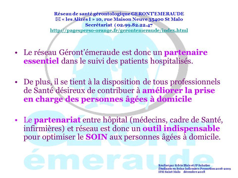 Réseau de santé gérontologique GERONT'EMERAUDE  « les Alizés I » 10, rue Maison Neuve 35400 St Malo Secrétariat  02.99.82.22.47 http://pagesperso-orange.fr/gerontemeraude/index.html