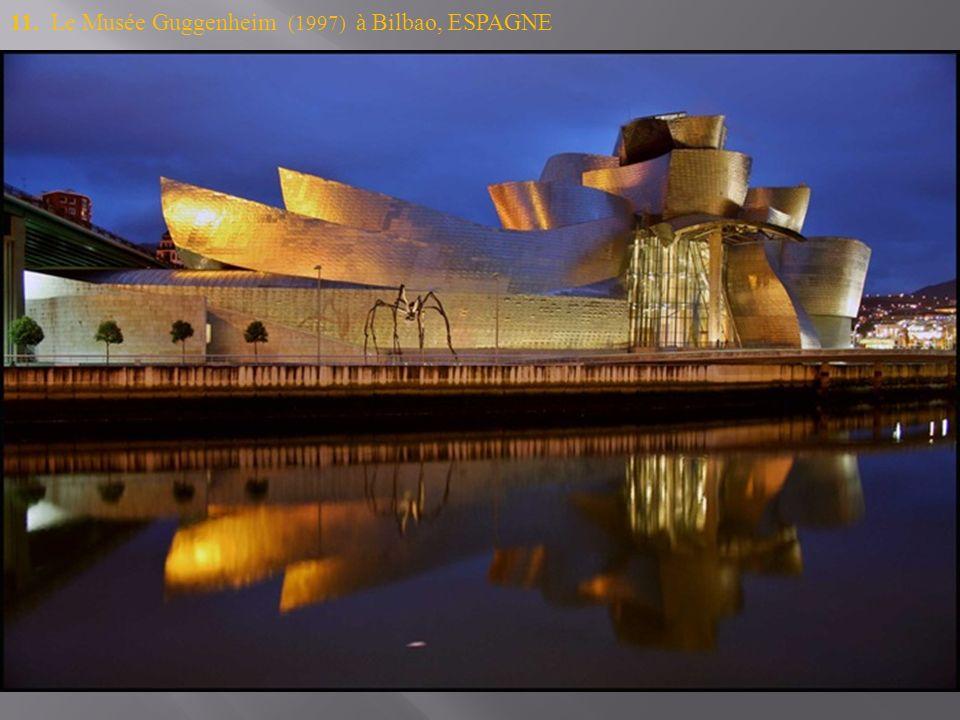 11. Le Musée Guggenheim (1997) à Bilbao, ESPAGNE