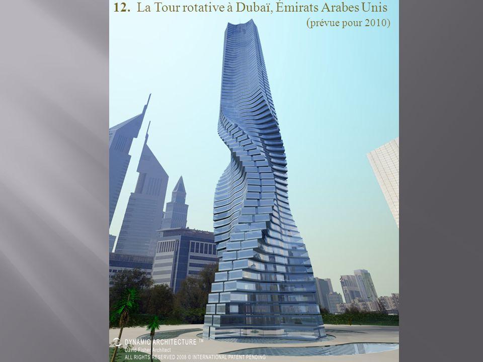 12. La Tour rotative à Dubaï, Émirats Arabes Unis (prévue pour 2010)