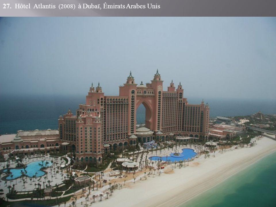 27. Hôtel Atlantis (2008) à Dubaï, Émirats Arabes Unis