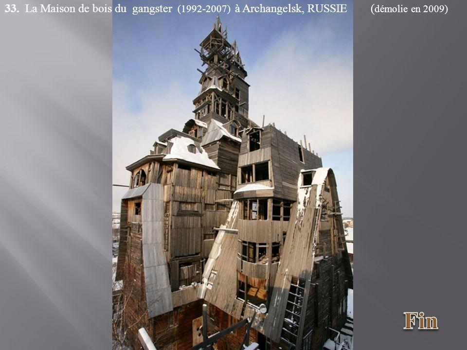 33. La Maison de bois du gangster (1992-2007) à Archangelsk, RUSSIE (démolie en 2009)
