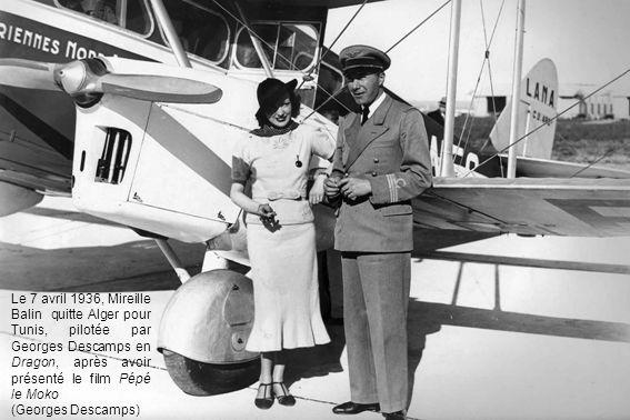 Le 7 avril 1936, Mireille Balin quitte Alger pour Tunis, pilotée par Georges Descamps en Dragon, après avoir présenté le film Pépé le Moko