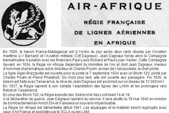 En 1926, la liaison France-Madagascar est à l'ordre du jour après deux raids réussis par l'Aviation maritime (LV Bernard) et l'Aviation militaire (Cdt Dagnaux). Jean Dagnaux fonde alors la Compagnie transafricaine d'aviation avec les financiers Paul-Louis Richard et Paul-Louis Weiller. Cette Compagnie devient, en 1934, la Régie Air Afrique dépendant du ministère de l'Air et dont Jean Dagnaux, meneur d'hommes charismatique, est le directeur et Charles Poulin, ancien de l'Aéropostale, le chef-pilote.