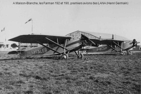 A Maison-Blanche, les Farman 192 et 190, premiers avions des LANA (Henri Germain)