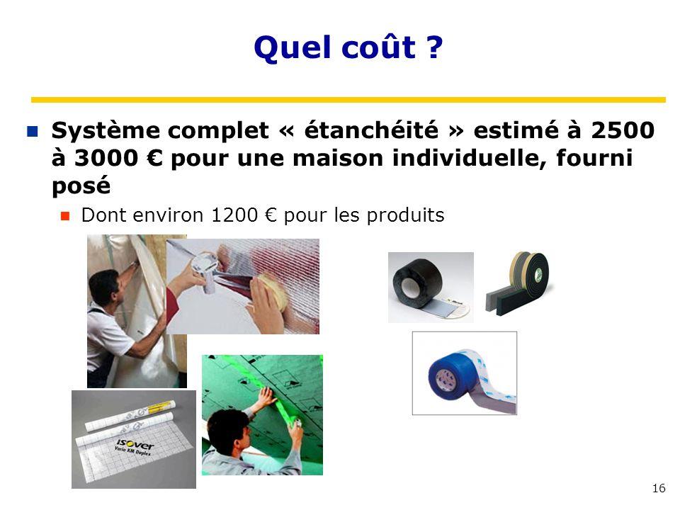 Quel coût Système complet « étanchéité » estimé à 2500 à 3000 € pour une maison individuelle, fourni posé.