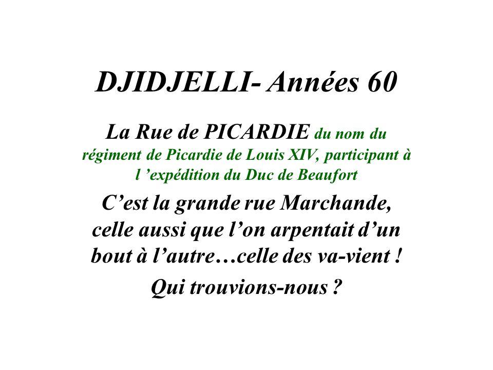 DJIDJELLI- Années 60 La Rue de PICARDIE du nom du régiment de Picardie de Louis XIV, participant à l 'expédition du Duc de Beaufort.