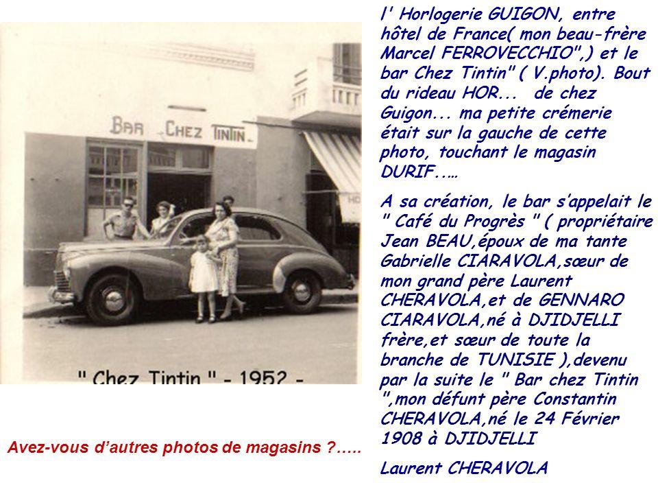 l Horlogerie GUIGON, entre hôtel de France( mon beau-frère Marcel FERROVECCHIO ,) et le bar Chez Tintin ( V.photo). Bout du rideau HOR... de chez Guigon... ma petite crémerie était sur la gauche de cette photo, touchant le magasin DURIF..…
