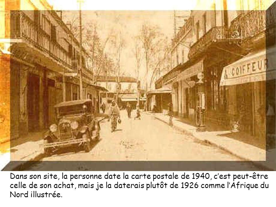 Dans son site, la personne date la carte postale de 1940, c'est peut-être celle de son achat, mais je la daterais plutôt de 1926 comme l'Afrique du Nord illustrée.