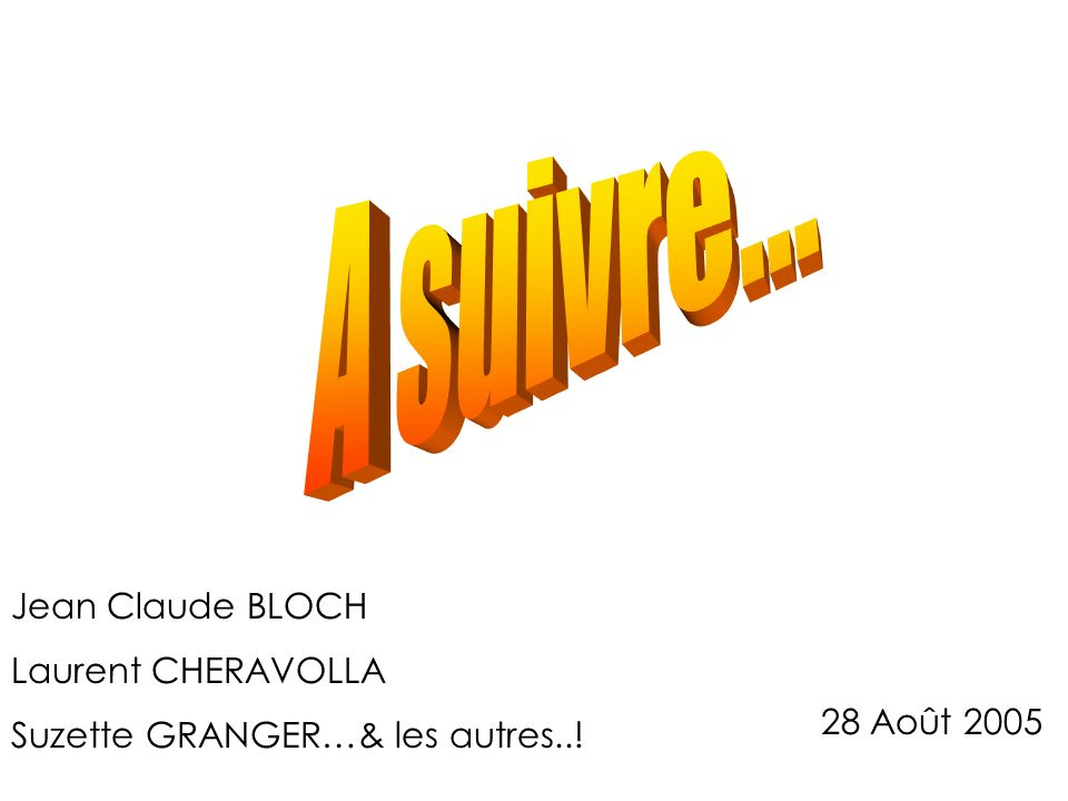 A suivre... Jean Claude BLOCH Laurent CHERAVOLLA