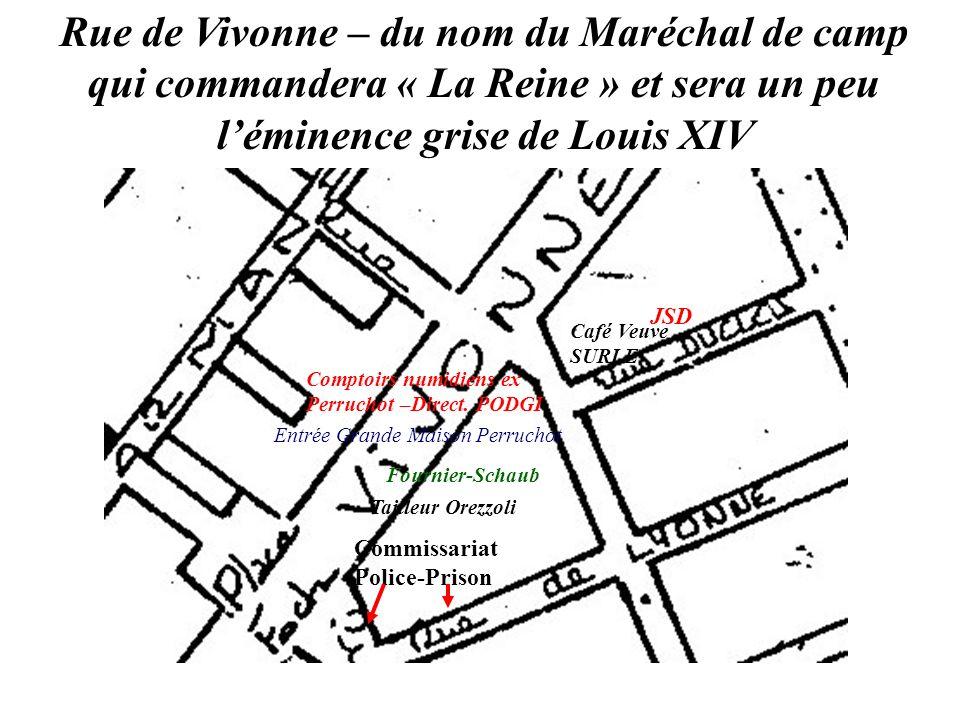 Rue de Vivonne – du nom du Maréchal de camp qui commandera « La Reine » et sera un peu l'éminence grise de Louis XIV