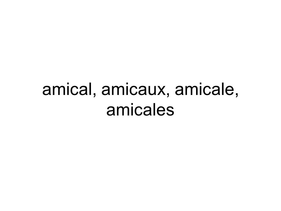 amical, amicaux, amicale, amicales