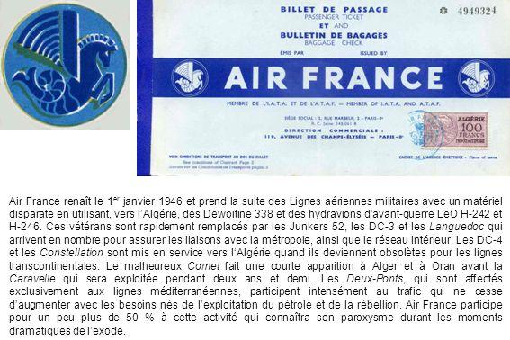 Air France renaît le 1er janvier 1946 et prend la suite des Lignes aériennes militaires avec un matériel disparate en utilisant, vers l'Algérie, des Dewoitine 338 et des hydravions d'avant-guerre LeO H-242 et H-246.