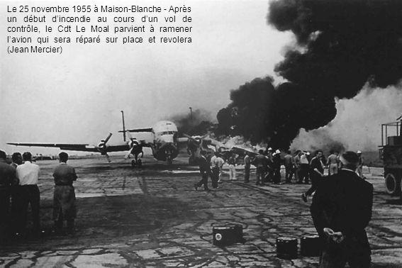 Le 25 novembre 1955 à Maison-Blanche - Après un début d'incendie au cours d'un vol de contrôle, le Cdt Le Moal parvient à ramener l'avion qui sera réparé sur place et revolera (Jean Mercier)