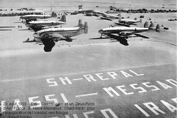 20 août 1959 - Deux Constellation et un Deux-Ponts d'Air France à Hassi-Messaoud (Oued-Irara) pour l'inauguration de l'oléoduc vers Bougie