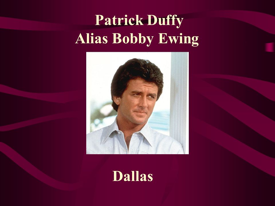 Patrick Duffy Alias Bobby Ewing Dallas