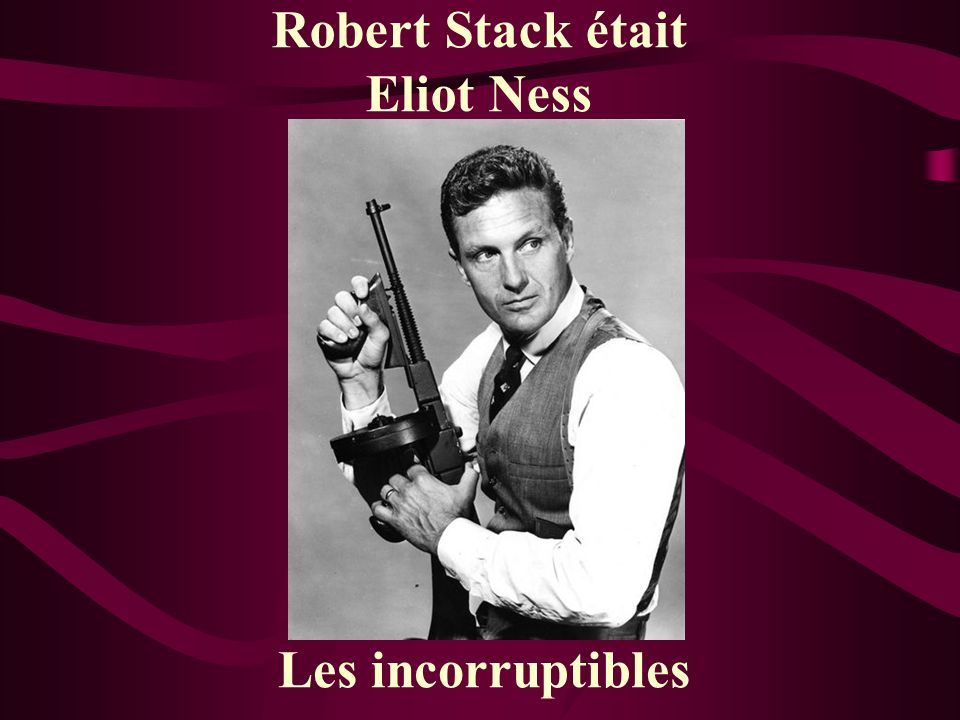Robert Stack était Eliot Ness Les incorruptibles