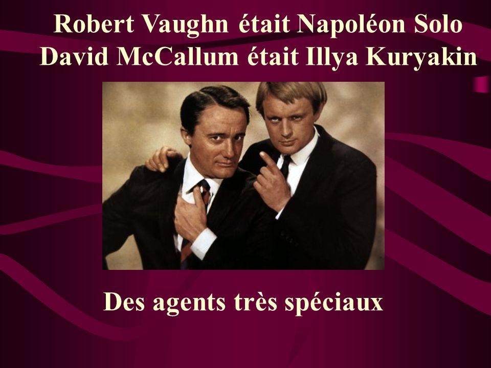 Robert Vaughn était Napoléon Solo David McCallum était Illya Kuryakin