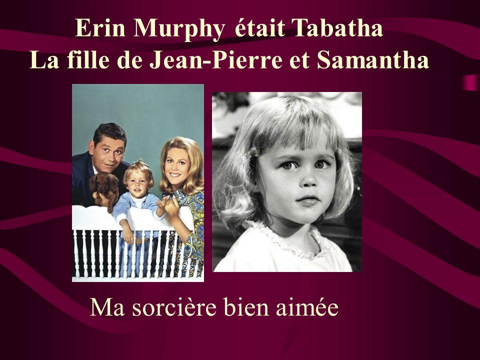 Erin Murphy était Tabatha La fille de Jean-Pierre et Samantha