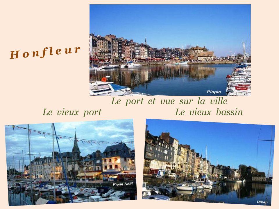 H o n f l e u r Le port et vue sur la ville .Le vieux port Le vieux bassin.