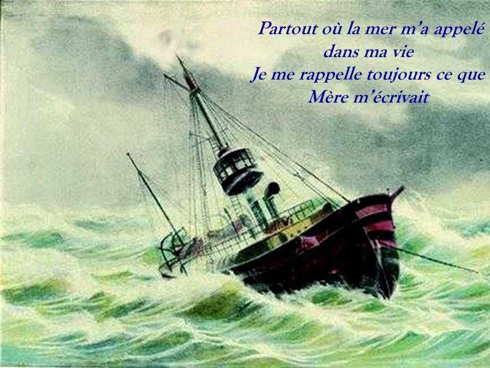 Partout où la mer m'a appelé dans ma vie Je me rappelle toujours ce que Mère m'écrivait