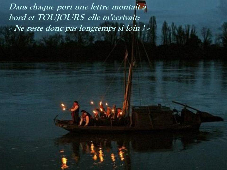 Dans chaque port une lettre montait à bord et TOUJOURS elle m'écrivait: « Ne reste donc pas longtemps si loin .