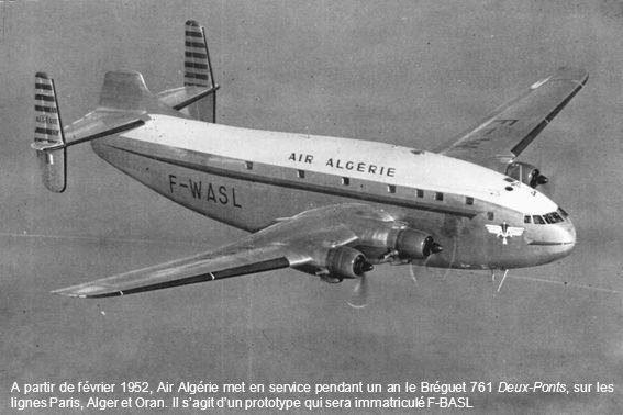 A partir de février 1952, Air Algérie met en service pendant un an le Bréguet 761 Deux-Ponts, sur les lignes Paris, Alger et Oran.