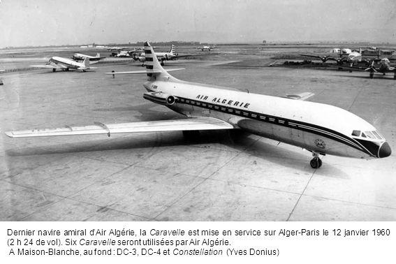 Dernier navire amiral d'Air Algérie, la Caravelle est mise en service sur Alger-Paris le 12 janvier 1960 (2 h 24 de vol). Six Caravelle seront utilisées par Air Algérie.